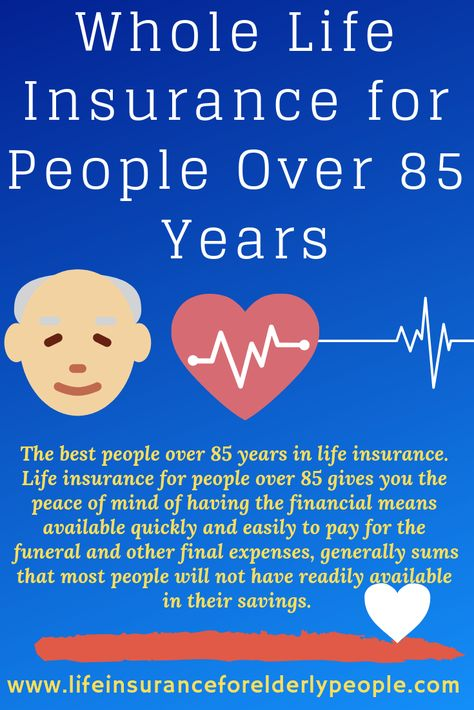 Whole Life Insurance For People Over 85 Years Whole Life Insurance Life Insurance Policy Life Insurance Quotes