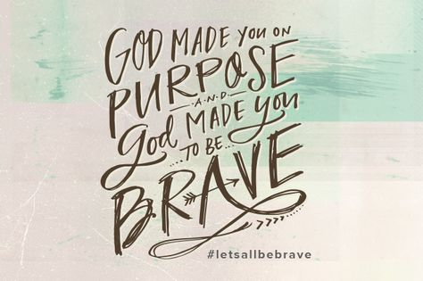 """""""You are not average. You are one of a kind and you have a unique purpose on this planet. God made you once and then He stopped with that mold because one of you is enough to fill His heart. He made you on purpose – every corner of who you are is beautiful to Him."""" -@anniefdowns #letsallbebrave"""