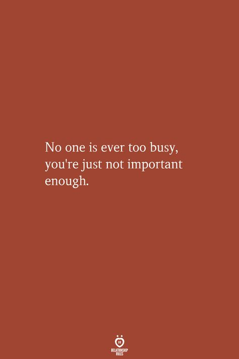 No One Is Ever Too Busy, You're Just Not Important Enough   Relationship Rules