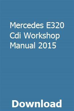 Mercedes E320 Cdi Workshop Manual 2015 Mercedes E320 Cdi Mercedes Mercedes Models