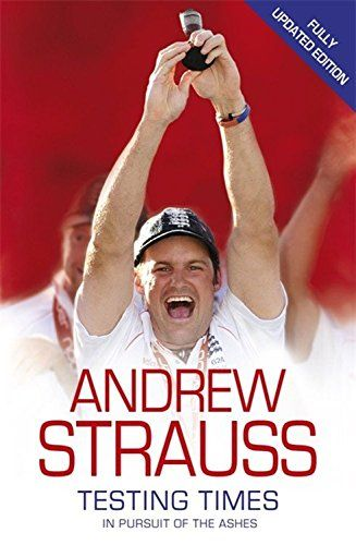 Andrew Strauss: Testing Times - In Pursuit of the Ashes: A Story of Endurance by Andrew Strauss - Hodder & Stoughton - ISBN 10 0340840706 -…