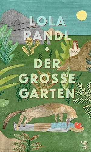 Der Grosse Garten Von Lola Randl Https Www Amazon De Dp 3957577098 Ref Cm Sw R Pi Dp U X Qolhdbrn94t74 Bucher Garten Gartenbuch