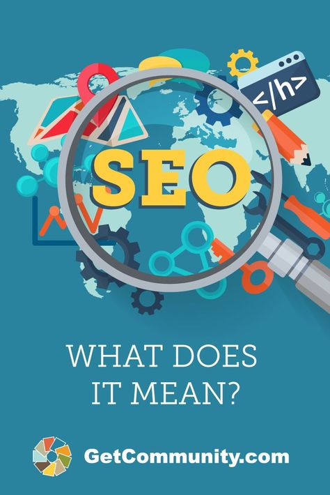 SEO: What does it mean and how do we use it? - Get Community Inc.