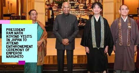 President Ram Nath Kovind visits in Japan to attend Enthronement Ceremony of Emperor Naruhito. President Ram Nath Kovind in Japan: President Ram Nath Kovind arrived in Tokyo on October 21 to attend the enthronement ceremony of Emperor Naruhito, to be held on October 22.    The President of India Ram Nath Kovind reached Tokyo, Japan, on (October 21, 2019) in the final leg of his visit to two nations - Philippines and Japan.    October 22, 2019, the President attended the enthronement ceremony of