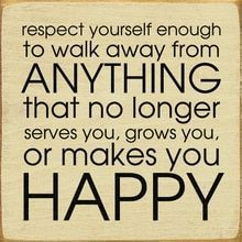 """Respect Yourself Enough To Walk Away From Anything That... 7"""""""" x 7"""""""" Wood Sign Doing it, not questioning how I've gotten here, just doing it"""