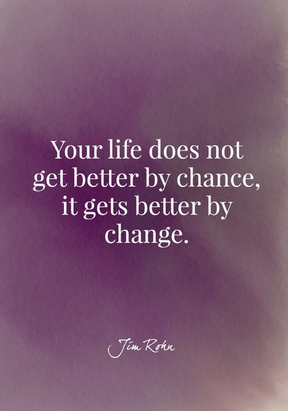 Your life does not get better by chance, it gets better by change. - Jim Rohn - Quotes On Change - Photos