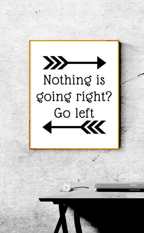 Funny quote wall art. Nothing is going right? Go left. Wall decor. Printable wall art. Arrow wall art. Print poster.