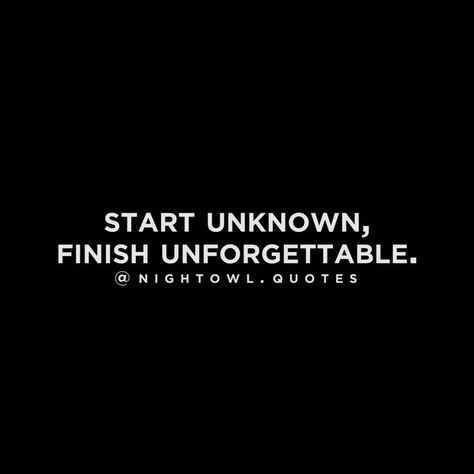 Start Unknown, Finish Unforgettable. | Quotes | Most Motivating One Line Quotes | One Line Quotes | One Liner Quotes  #motivationalquotes #quotes #oneliner