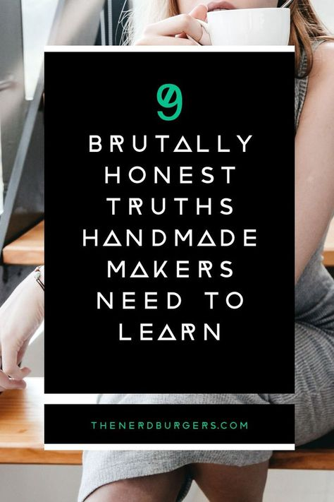 9 brutally honest truths handmade makers need to learn