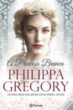 Livros A Princesa Branca De Philippa Gregory Livros De