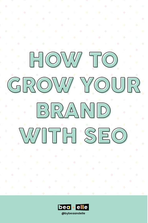 How To Grow Your Brand With SEO - Bea + Elle