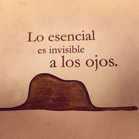 Lo esencial es invisible a los ojos - El Principito - Saint Exupéry.