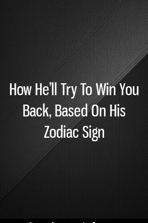 How He'll Try To Win You Back, Based On His Zodiac Sign Elaborate Grace Fraser  #zodiacdates   #zodiacsymbols   #zodiacastrology   #chinesezodiacsigns   #zodiacsignmatches   #Taurus