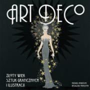 ART DECO. Złoty wiek sztuk graficznych i dekoracji