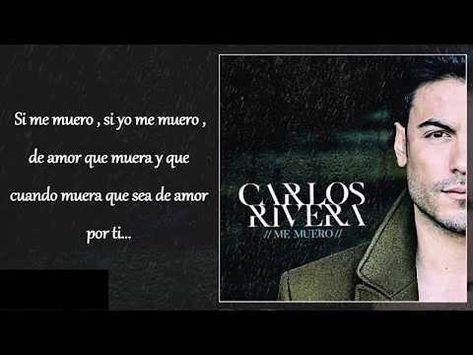 Carlos Rivera Me Muero Letra Youtube Carlo Rivera Letra Carlos Rivera Cantante Carlos Rivera