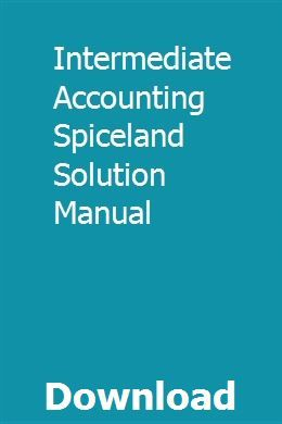 Intermediate Accounting Spiceland Solution Manual Solutions Manual Spiceland