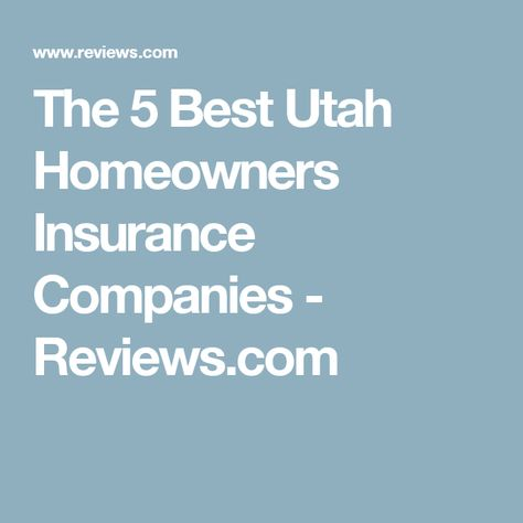 The Best Utah Homeowners Insurance Companies For 2019 Best