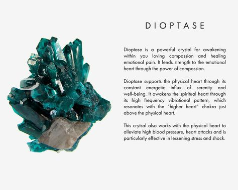 "Dioptase is a powerful crystal for awakening within you loving compassion and healing emotional pain. It lends strength to the emotional heart through the power of compassion. Dioptase supports the physical heart through its constant energetic influx of serenity and well-being. It awakens the spiritual heart through its high frequency vibrational pattern, which resonates with the ""higher heart"" chakra just above the physical heart. Dioptase also works with the physical heart to alleviate high bl"