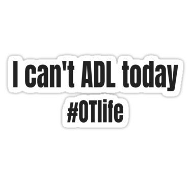 Occupational Therapy Funny Adl Ot Life Design For Occupational Therapists And Assistants S Occupational Therapy Quotes Occupational Therapy Humor Therapy Humor