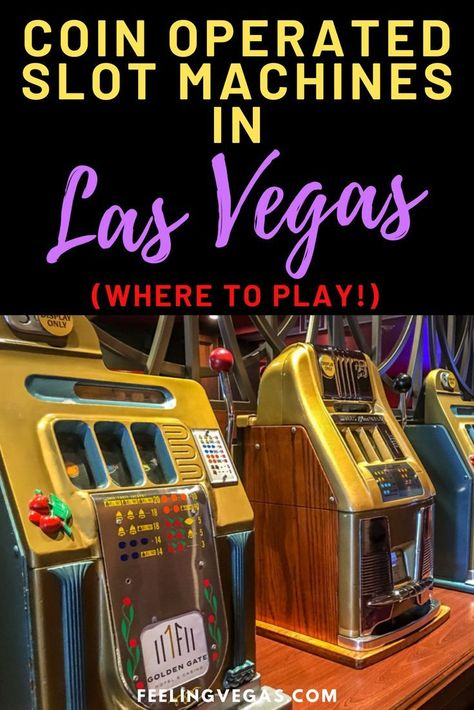Coin Operated Slot Machines in Las Vegas – Where to Play! | Feeling Vegas