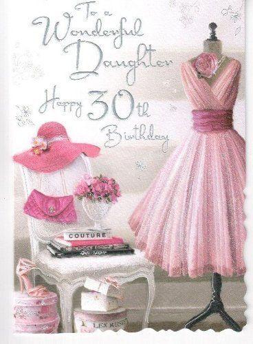 Amazon Com Jonny Javelin To A Wonderful Daughter Happy 30th Birthday Card Pink Dress Des 30th Birthday Cards Happy 30th Birthday Wishes Happy 30th Birthday
