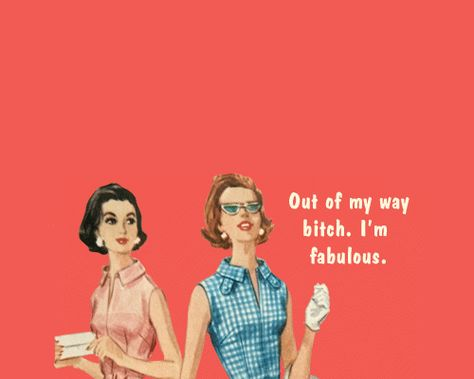 out of my way bitch, im fabulous, quotes, funny, humor