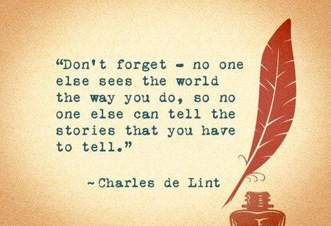 No one else can tell the stories that you have to tell.