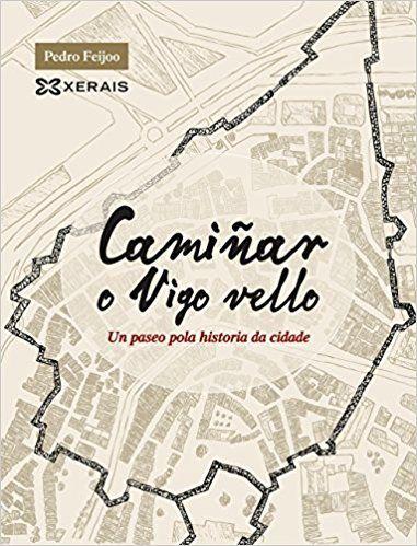 Caminar O Vigo Vello Un Paseo Pola Historia Da Cidade Pedro