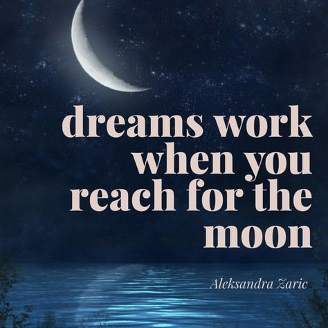 Dreams Work When You Reach For The Moon Dreams Quotes