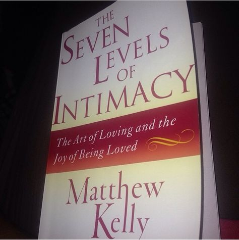 The Seven Levels Of Intimacy By Matthew Kelly Bookterest