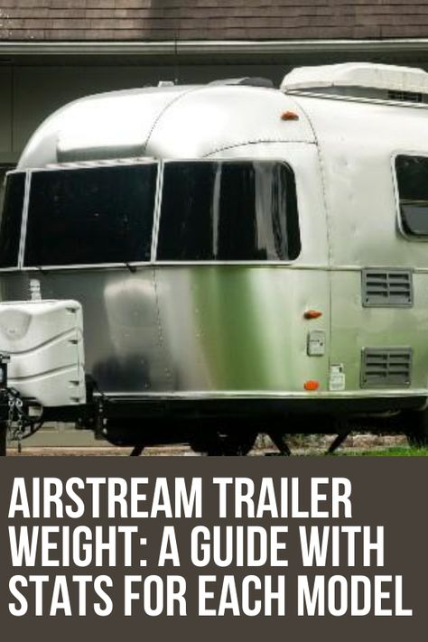 Airstream Trailer Weight A Guide With Stats For Each Model In 2020 Airstream Trailers Campervan Interior Rv Travel