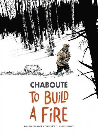 Jack London S To Build A Fire By Christophe Chaboute May 31 Classic Story To Build A Fire Jack London