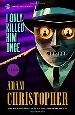 I Only Killed Him Once A Ray Electromatic Mystery Ray Electromatic Mysteries Adam Christopher 9780765379221 Amazon Fantasy Bucher
