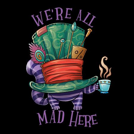 We Re All Mad Here Cheshire Cat In Mad Hatter S Hat Holding A