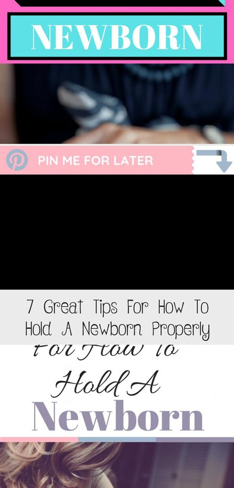 7 Great Tips For How To Hold A Newborn Properly Baby Care Tips