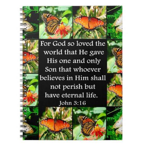 Scripture verse John 3:16  http://www.zazzle.com/john_3_16_butterfly_design_notebooks-130990235850814446  #BookofJohn  #GospelofJohn  #John316  #John316 bibleverse  #John316biblequote
