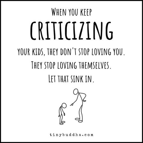 When you keep criticizing your kids, they don't stop loving you. They stop loving themselves.⠀ # Parenting quotes When You Keep Criticizing Your Kids - Tiny Buddha Dad Advice, New Parent Advice, Parenting Advice, Kids And Parenting, Advice Quotes, Gentle Parenting Quotes, Advice Cards, Foster Parenting, Quotes Quotes