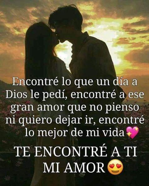 Encontré lo que un dia a Dios le pedí… Te encontré a ti mi amor - FRASES.PW