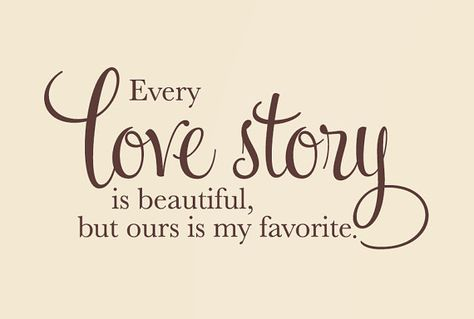 Wall Decal - Every love story is beautiful but ours is my by tweetheartwallart, $15.00