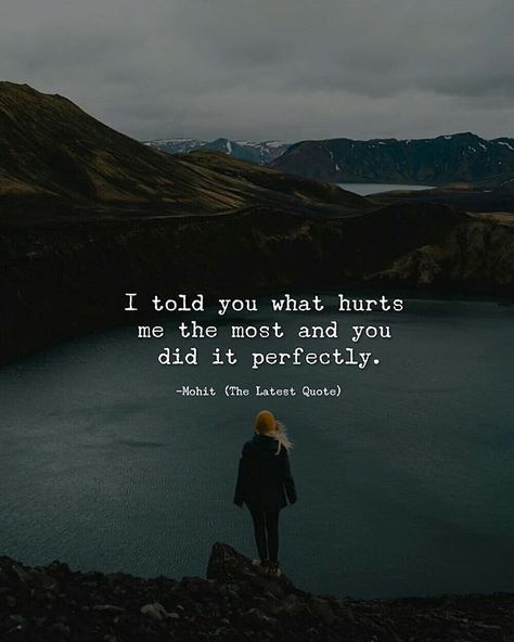 I told you what hurts me the most and you did it perfectly. 51 Weekend Inspirational Quotes To Motivate You - Disqora #successquotes