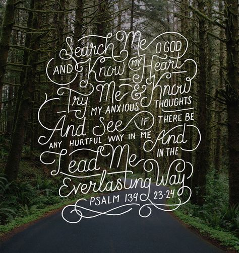 Psalm 139:23-24  God will lead us to the right paths if only we put our trust in him. <3 :)