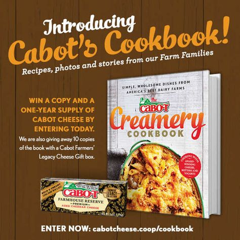 ecipes from family farmers and so much more in the new Cabot Creamery Cookbook. Enter to win the cookbook and a ONE-YEAR'S SUPPLY of award- winning Cabot Cheddar! cabotcheese. coop/cookbook #CabotCookbook #sweepstakes #recipes #farmlove
