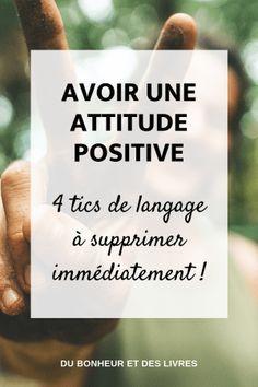Comment avoir une attitude positive : 4 tics de langage à supprimer