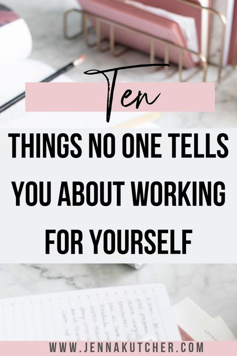 Ten Things No One Tells You About Working for Yourself - Jenna Kutcher