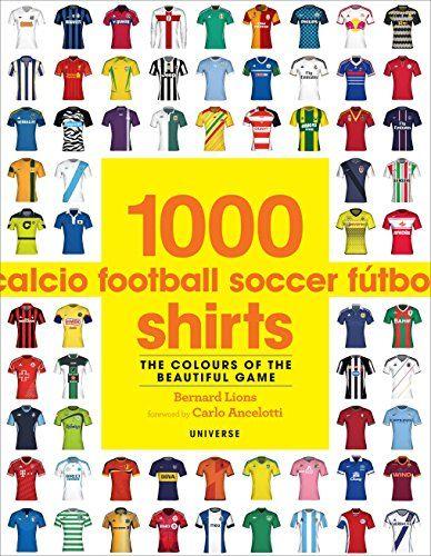 Download Pdf 1000 Football Shirts The Colours Of The Beautiful Game Free Epub Mobi Ebooks Lion Book Football Shirts Good Books