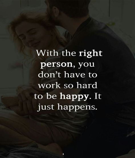 With the right person you donot have to work hard