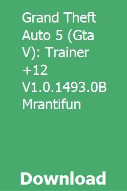 Grand Theft Auto 5 (Gta V): Trainer +12 V1 0 1493 0B Mrantifun