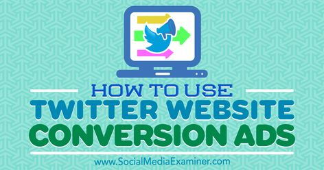 How to Use Twitter Website Conversion Ads : Social Media Examiner