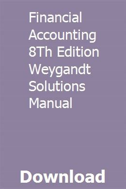 Financial Accounting 8th Edition Weygandt Solutions Manual Financial Accounting Solutions Chemistry