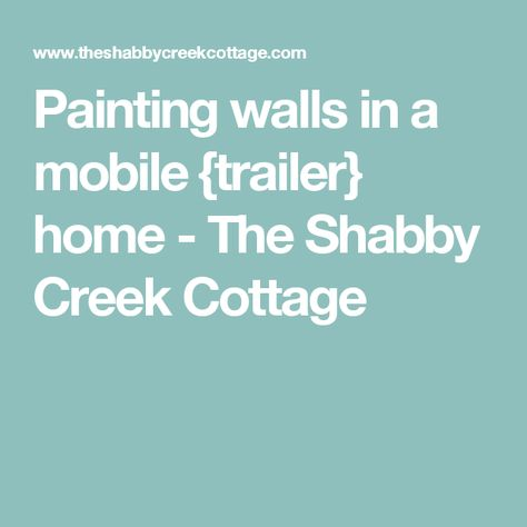 Painting walls in a mobile {trailer} home - The Shabby Creek